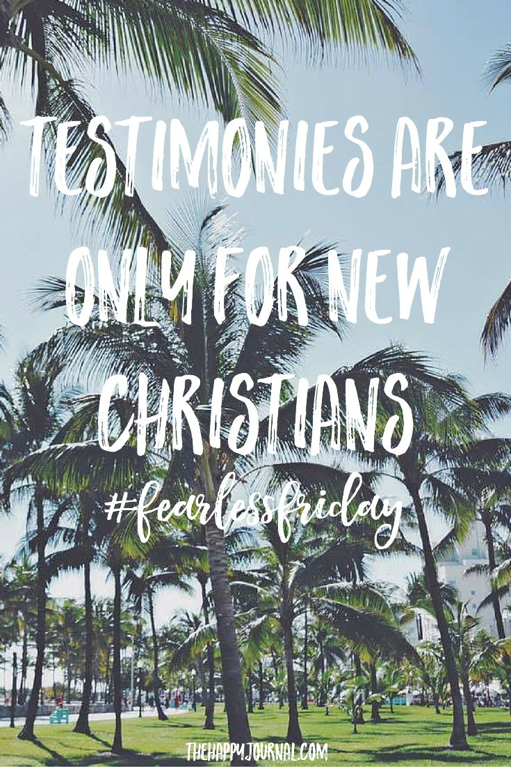 Testimonies Are Only For New Christians // Fearless Friday - The Happy Journal