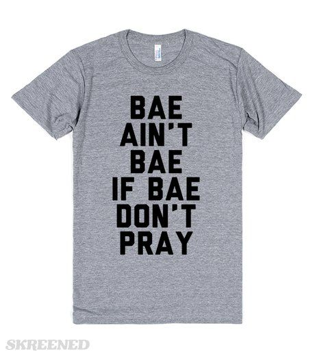 Baes That Pray   Bae ain't bae if bae don't pray. Make sure your future bae knows they need to pray to be your bae. This also makes a great shirt for Christians looking for like minded people who love Jesus! #Skreened