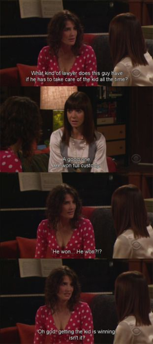 "Robin: ""Getting the kid is winning isn't it?""   #himym How I Met Your Mother"