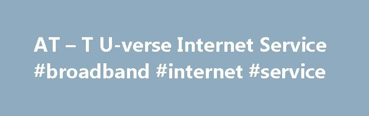 AT – T U-verse Internet Service #broadband #internet #service http://internet.remmont.com/at-t-u-verse-internet-service-broadband-internet-service/  AT T U-verse High Speed Internet AT T U-verse High Speed Internet – Faster than DSL High Speed Internet The difference between DSL and U-verse Internet is that AT T U-verse Internet uses fiber optic technology that carries significantly more data than traditional metal wire. Fiberglass is used to transfer the data by using waves […]