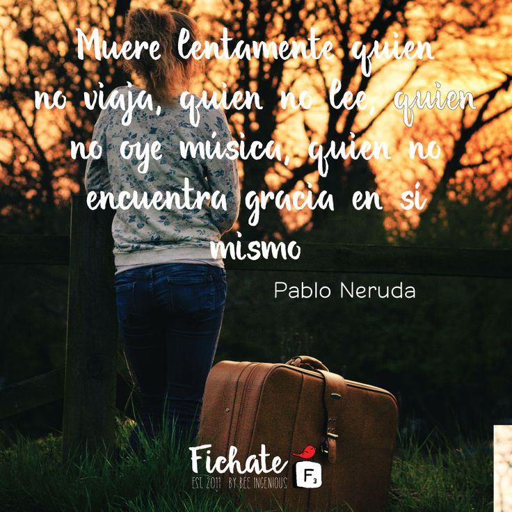 Una frase que nos hace reflexionar de Pablo Neruda…   #Inspiration #Frase #viaje #leer #música #PabloNeruda #frasesinspiración #frasesFichate #vida #reflexión #quererseasímismo