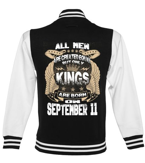 # Kings Are Born On SEPTEMBER 11 .  All Men Are Created Equal But Only Kings Are Born On SEPTEMBER 11 - Birthday Design T shirtsSEPTEMBER Birthday T-Shirts, SEPTEMBER Birthday Shirts, birthday of Kings T shirts, Zodiac Sign Shirts, SEPTEMBER Birthday HoodiePREMIUM T-SHIRT WITH EXCLUSIVE DESIGN – NOT SELL IN STORE AND OTHER WEBSITEGauranteed safe and secure checkout via:PAYPAL | VISA | MASTERCARD