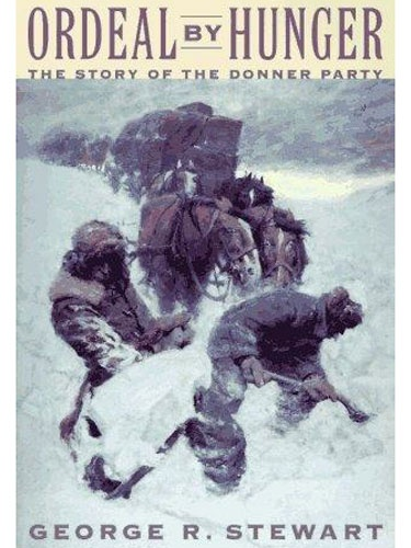 Ordeal By Hunger:  The Story of the Donner Party by George R. Stewart