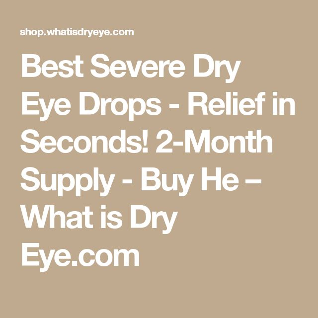 Best Severe Dry Eye Drops - Relief in Seconds! 2-Month Supply - Buy He – What is Dry Eye.com