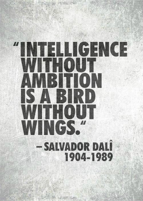 "Or as my daddy used to tell me....""Intelligence ... is a BUTTERFLY without wings"". His name for me was ""Mariposa"" .  I MISS YOU DADDY!!!"