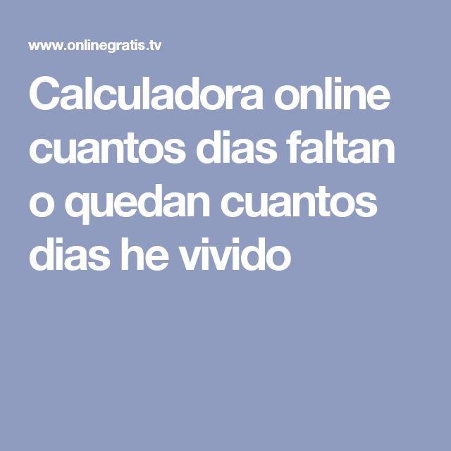 Calculadora online cuantos dias faltan o quedan cuantos dias he vivido