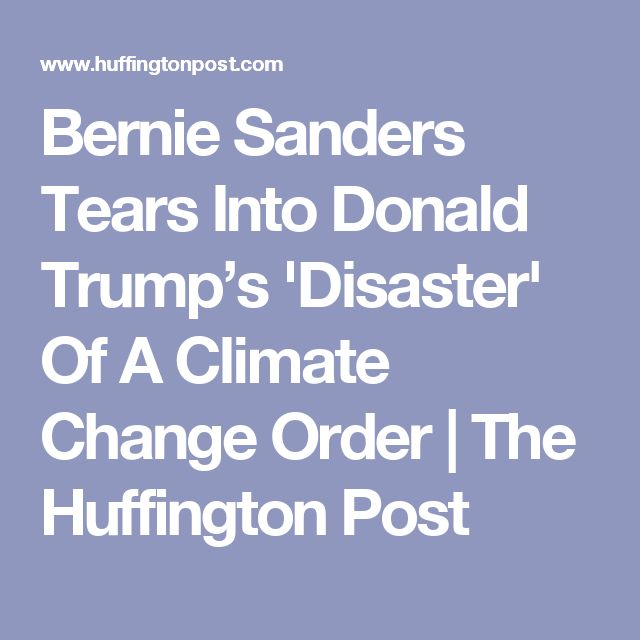 Bernie Sanders Tears Into Donald Trump's 'Disaster' Of A Climate Change Order | The Huffington Post