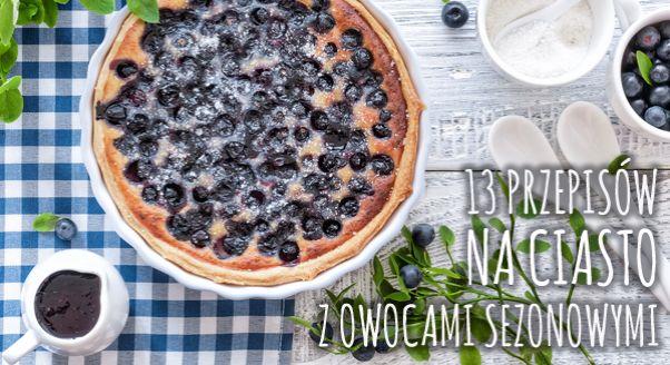 Czerwone kolie porzeczek, maliny jak rubiny, truskawkowe diamenty. Letnie precjoza, czyli owoce sezonowe, są wdzięcznym dodatkiem do lekkich wypieków. Zaglądamy więc na najpiękniejsze blogi kulinarne i serwujemy wam 13 przepisów na znakomite owocowe ciasta!