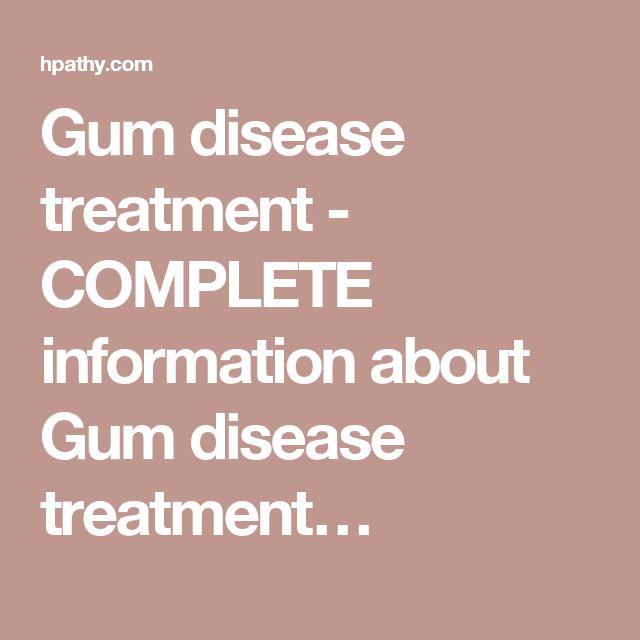 Gum disease treatment - COMPLETE information about Gum disease treatment…