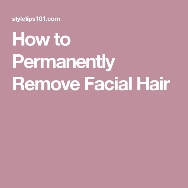 How to Permanently Remove Facial Hair