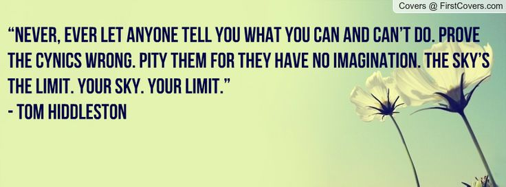 """Your sky. Your limit."""" - Tom Hiddleston Quote **favorite quote of all time**"""