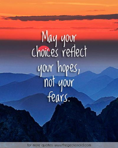 May your choices reflect your hopes, not your fears.  #change #choices #fear #hope #may #quotes #reflect