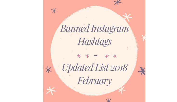 Banned Instagram Hashtags - Updated List 2018 February  #banned #bannedhashtags #instagram #bannedinstagram #bannedoninstagram #instagramban #instragramhashtags #blog #beautyblog
