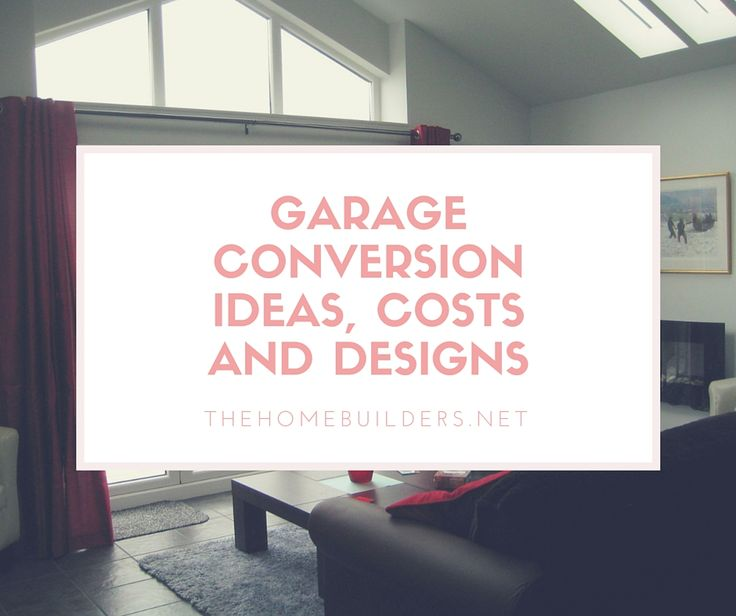 Garage Conversion Ideas, Costs and Designs - Home Builders