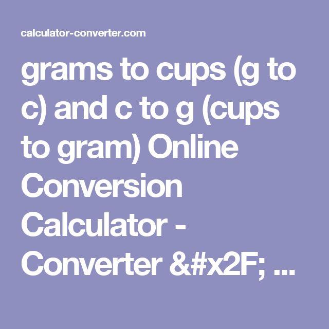grams to cups (g to c) and c to g (cups to gram) Online Conversion Calculator - Converter / Chart / Table