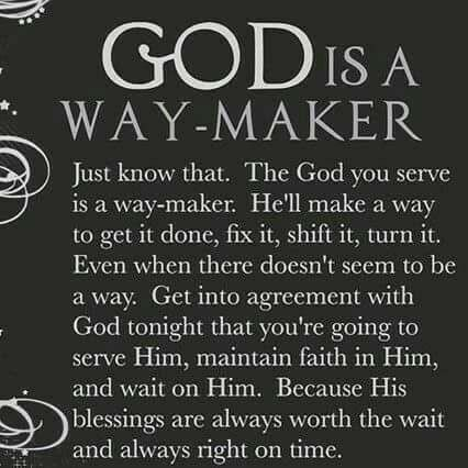 God Is A Way-Maker. Thank you God. Amen...Mildred Williams