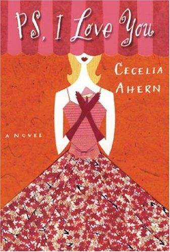 P.S. I Love You by Cecelia Ahern.  A novel about holding on, letting go, and learning to love again.
