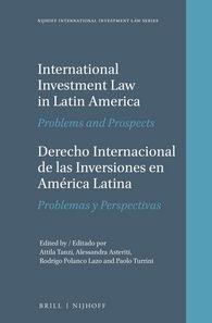 International investment law in Latin America : problems and prospects = Derecho internacional de las inversiones en America Latina : problemas y perspectivas / edited by Attila Tanzi ...[et al.]