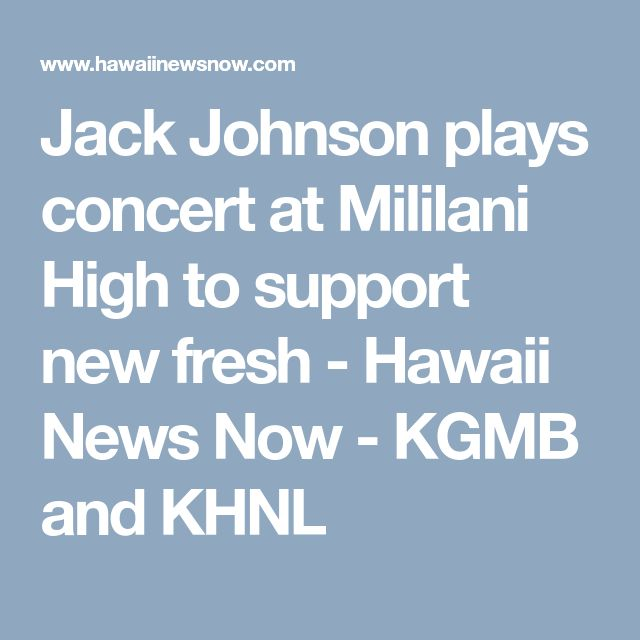 Jack Johnson plays concert at Mililani High to support new fresh - Hawaii News Now - KGMB and KHNL