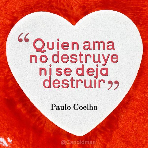 """""""Quien ama no destruye ni se deja destruir"""". #PauloCoelho #Citas #Frases @Candidman"""