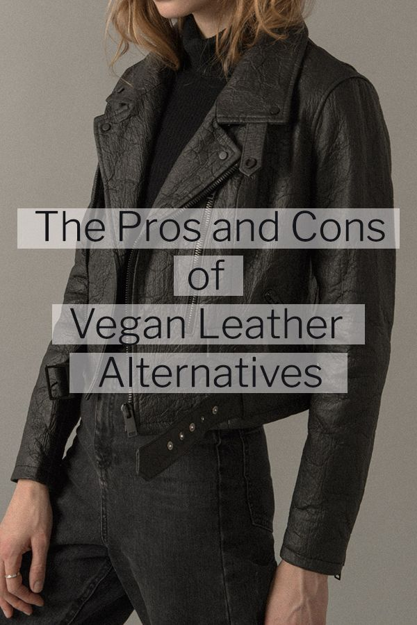 Why Don T Ethical Brands Use The Great Vegan Alternatives To Leather Vegan Fashion Vegan Leather Jacket Sustainable Fashion Clothes
