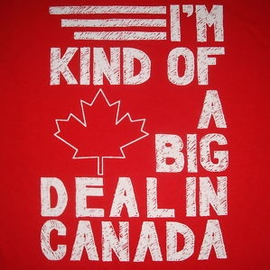 I'm kind of a big deal in Canada