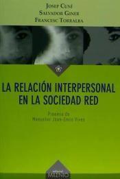 LA RELACIÓN INTERPERSONAL EN LA SOCIEDAD RED de Josep Cuní, Salvador Giner, Francesc Torralba
