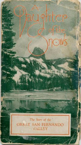 A Daughter of the Snows: The Story of the Great San Fernando Valley written by the Publicity Department, Lankershim Branch, Security Trust & Savings Bank, 1923. Canoga-Owensmouth Historical Society. San Fernando Valley History Digital Library.