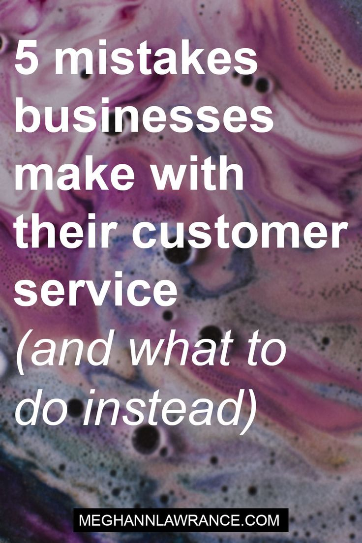 5 mistakes businesses makes with their customer service (and what to do instead) // meghannlawrance.com