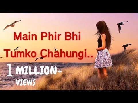 MAIN PHIR BHI TUMKO CHAHUNGI - Whatsapp Status Video | Half Girlfriend | Love Whatsapp video - YouTube