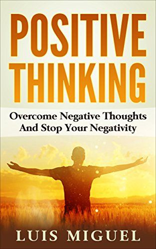 Only Positive Vibes For Everyone Find More Positive: #99c ONLY!!! Positive Thinking: Overcome Negative Thoughts