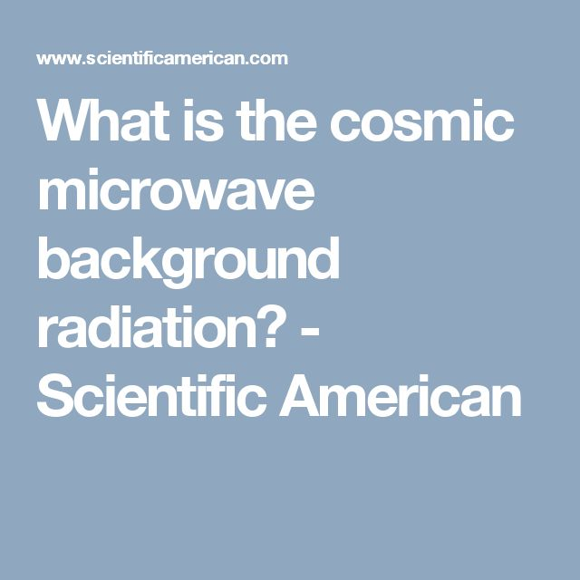 What is the cosmic microwave background radiation? - Scientific American