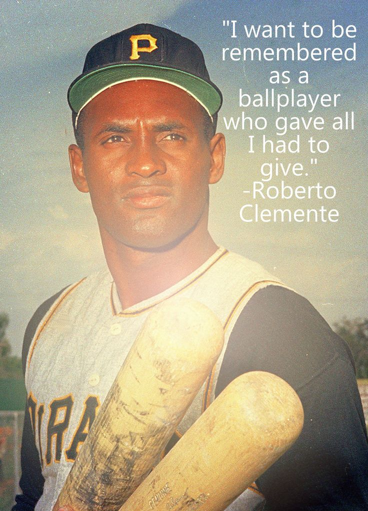 """""""I want to be remembered as a ballplayer who gave all I had to give."""" -Roberto Clemente"""