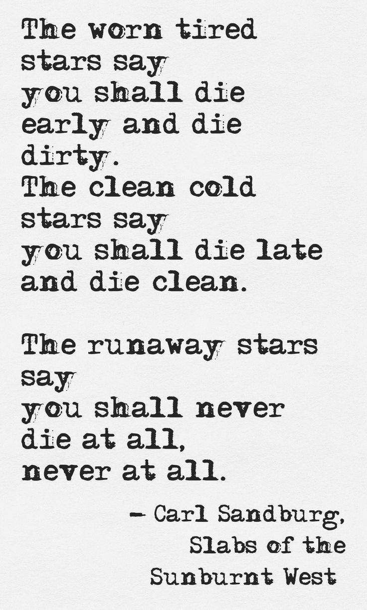 """The runaway stars say you shall never die at all never at all"" -Carl Sandburg"