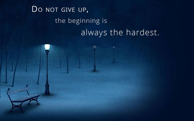 Best quote for beginners– Do not give up, the beginning is always the hardest. Download Free Spiritual Quote wallpaper and read best quote. Download Free Desktop and Mobile Wallpaper