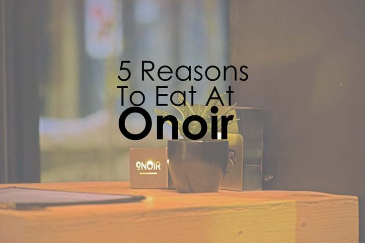 Beyond the Darkness: 5 More Reasons to Eat at Onoir. Here are 5 more reasons to choose Onoir for your next dinner out.