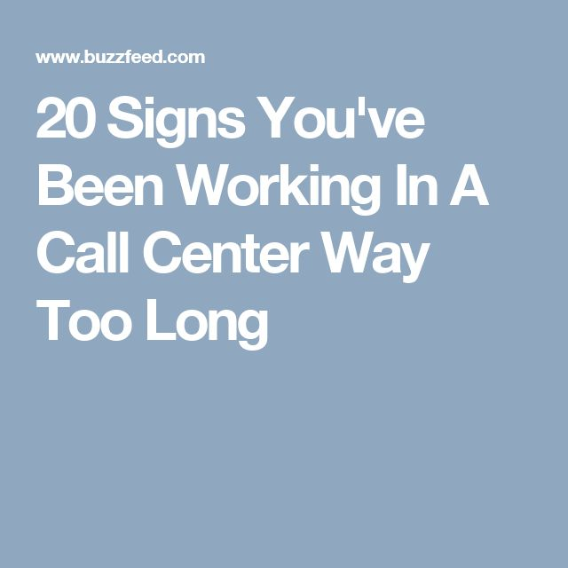 20 Signs You've Been Working In A Call Center Way Too Long