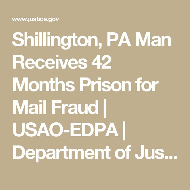 Shillington, PA Man Receives 42 Months Prison for Mail Fraud  | USAO-EDPA | Department of Justice