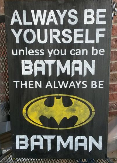 Always Be Yourself, Unless you can be BATMAN, then always be BATMAN sign