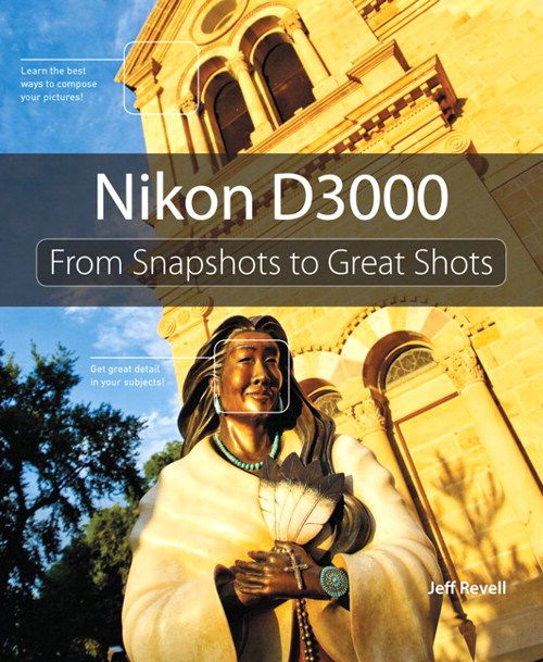Nikon D3000: From Snapshots to Great Shots    By Jeff Revell
