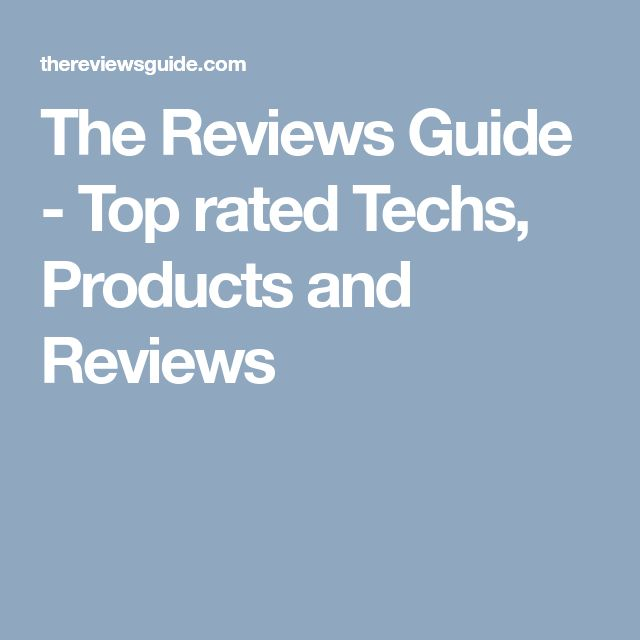 The Reviews Guide - Top rated Techs, Products and Reviews