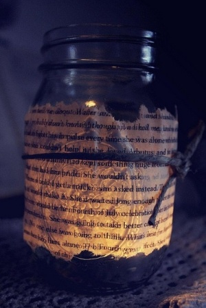 Use a page of a book, sheet music, poem, etc and put it on any kind of jar and use it as a candle holder or vase. by vonda