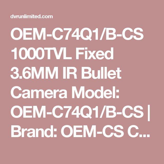 OEM-C74Q1/B-CS 1000TVL Fixed 3.6MM IR Bullet Camera Model: OEM-C74Q1/B-CS   Brand: OEM-CS C74Q1/B 1000TVL Fixed 3.6MM IR Bullet Camera ..