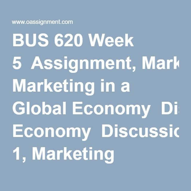 BUS 620 Week 5  Assignment, Marketing in a Global Economy  Discussion 1, Marketing Channels  Discussion 2, Going Global