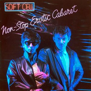 All The Time I Was Listening To My Own Wall of Sound: Soft Cell - Non Stop Erotic Cabaret