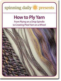 How to Ply Yarn: From Plying on a Drop Spindle to Creating Plied Yarn on a Wheel. Free e-book on Spinning Daily at http://www.spinningdaily.com/plying/