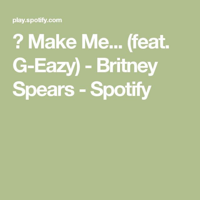 ▶ Make Me... (feat. G-Eazy) - Britney Spears - Spotify