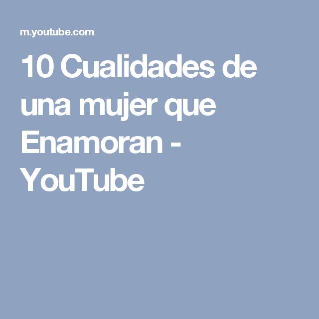 10 Cualidades de una mujer que Enamoran - YouTube