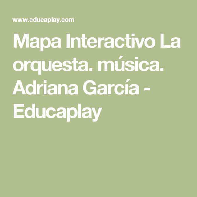 Mapa Interactivo La orquesta. música. Adriana García - Educaplay