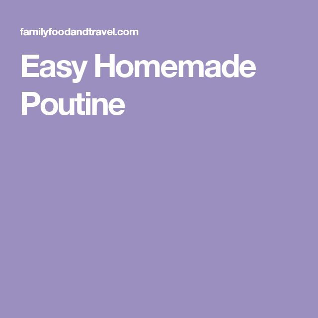 Easy Homemade Poutine